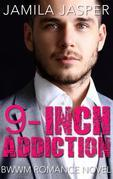 9-Inch Addiction