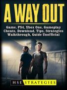 A Way Out Game, PS4, Xbox One, Gameplay, Cheats, Download, Tips, Strategies, Walkthrough, Guide Unofficial