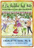 If the Buddha Had Kids: Raising Children to Create a More Peaceful World