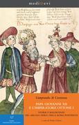 Papa Giovanni XII e  l'imperatore Ottone I. Storie e maldicenze nel «secolo nero» della Roma pontificia