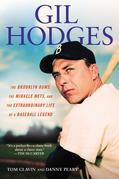 Gil Hodges: The Brooklyn Bums, the Miracle Mets, and the Extraordinary Life of a Baseball Legend
