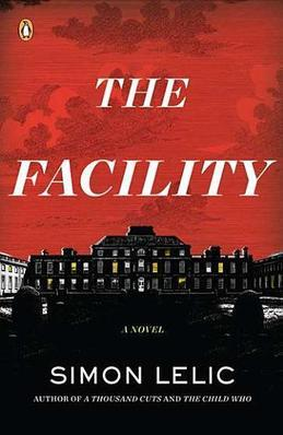 The Facility: A Novel