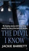 The Devil I Know: My Haunting Journey with Ronnie DeFeo and the True Story ofthe Amityville Murders