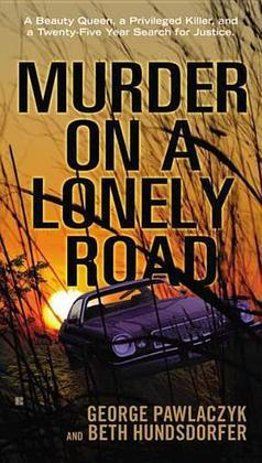 Murder on a Lonely Road: A Beauty Queen, a Privileged Killer, and a Twenty-Five Year Search for Justice