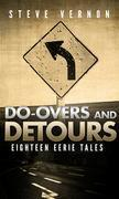 Do-Overs And Detours: Eighteen Eerie Tales