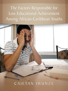 The Factors Responsible for Low Educational Achievement Among African-Caribbean Youths