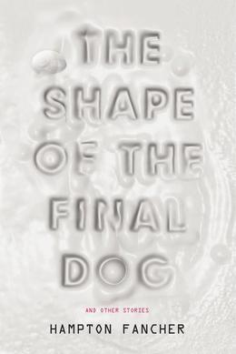 The Shape of the Final Dog and Other Stories