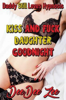 Kiss and Fuck Daughter Goodnight: Daddy Still Loves Hypnosis