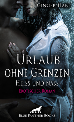 Urlaub ohne Grenzen - Heiß und nass | Erotischer Roman
