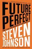 Steven Johnson - Future Perfect: The Case For Progress In A Networked Age