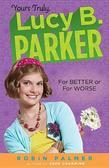 Yours Truly, Lucy B. Parker:  For Better or For Worse
