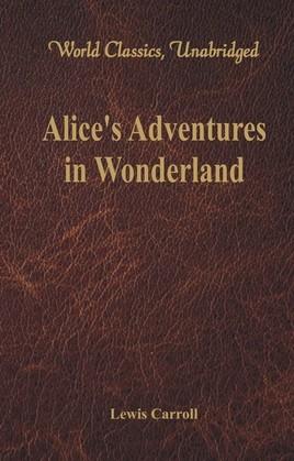 Alice's Adventures in Wonderland (World Classics, Unabridged)