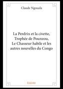 La Perdrix et la civette, Trophée de Pounzou, Le chasseur habile et les autres nouvelles du Congo