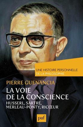 La voie de la conscience, Husserl, Sartre, Merleau-Ponty, Ricœur. Une histoire personnelle de la philosophie