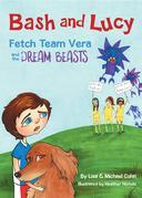 Bash and Lucy Fetch Team Vera and the Dream Beasts
