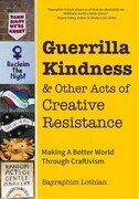 Guerrilla Kindness and Other Acts of Creative Resistance