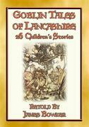 GOBLIN TALES OF LANCASHIRE - 26 illustrated tales about the goblins, fairies, elves, pixies, and ghosts of Lancashire