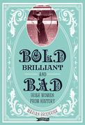 Bold, Brilliant & Bad