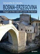 Bosnia-Erzegovina. Viaggio on the road nel cuore dei Balcani