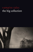 Vampire Tales: The Big Collection (80+ stories in one volume: The Viy, The Fate of Madame Cabanel, The Parasite, Good Lady Ducayne, Count Magnus, For the Blood Is the Life, Dracula's Guest, The Broken Fang, Blood Lust, Four Wooden Stakes...)