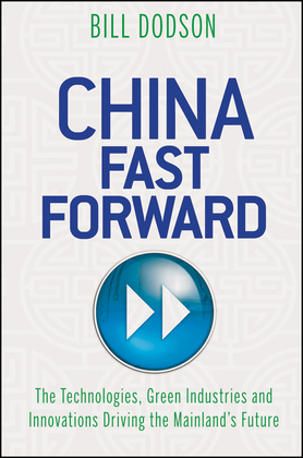 China Fast Forward: The Technologies, Green Industries and Innovations Driving the Mainland's Future