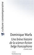 Une brève histoire de la science-fiction belge francophone et autres essais