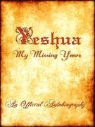Yeshua ~ My Missing Years ~ An Official Autobiography