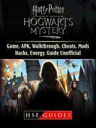 Harry Potter Hogwarts Mystery Game, APK, Walkthrough, Cheats, Mods, Hacks, Energy, Guide Unofficial