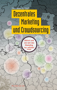Dezentrales Marketing und Crowdsourcing: Warum und wie sich das Marketing neu erfinden muss