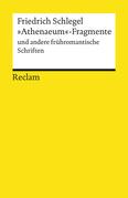 """""""Athenaeum""""-Fragmente und andere frühromantische Schriften"""