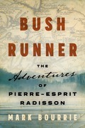Bush Runner: The Life and Times of Pierre-Esprit Radisson