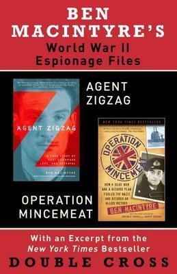Ben Macintyre's World War II Espionage Files: Agent Zigzag, Operation Mincemeat