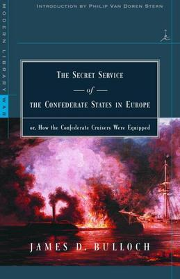 The Secret Service of the Confederate States in Europe: or, How the Confederate Cruisers Were Equipped