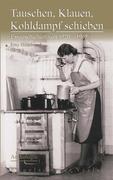 Tauschen, Klauen, Kohldampf schieben. Essgeschichten von 1920 – 1965 – Anthologie