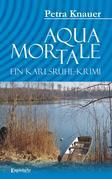 Aqua Mortale. Ein Karlsruhe-Krimi