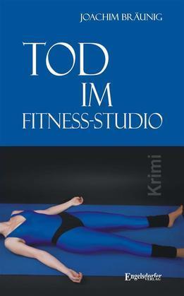 Tod im Fitness-Studio. Kriminalroman