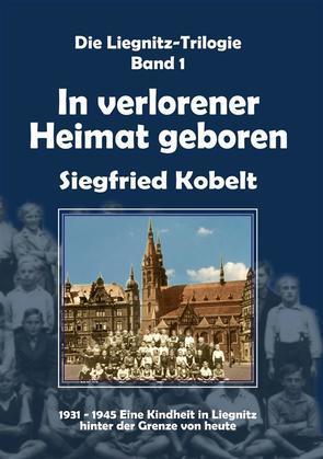 Die Liegnitz-Trilogie – 1. In verlorener Heimat geboren