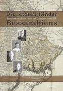 Die letzten Kinder Bessarabiens. Neuanfang nach Krieg Flucht und Vertreibung in der DDR