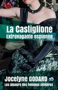 La Castiglione, extravagante espionne