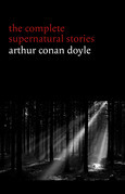 Arthur Conan Doyle: The Complete Supernatural Stories