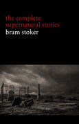 Bram Stoker: The Complete Supernatural Stories