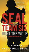 Don Mann - Hunt the Wolf: A SEAL Team Six Novel