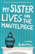 Annabel Pitcher - My Sister Lives on the Mantelpiece