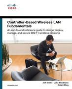 Controller-Based Wireless LAN Fundamentals: An end-to-end reference guide to design,