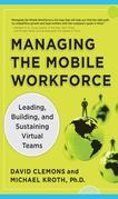 Managing the Mobile Workforce : Leading, Building, and Sustaining Virtual Teams: Leading, Building, and Sustaining Virtual Teams