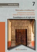 Mercado e institución:  corporaciones comerciales, redes de negocios y crisis colonial.