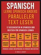 Spanisch - Lerne Spanisch Anders Paralleler Text Lesen (Vol 1)