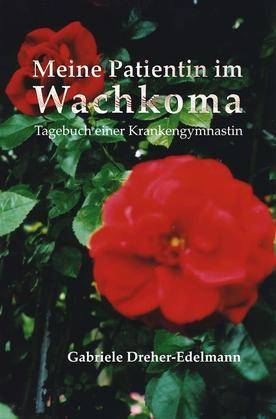 Meine Patientin im Wachkoma – Tagebuch einer Krankengymnastin