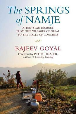 The Springs of Namje: A Ten-Year Journey from the Villages of Nepal to the Halls of Congress