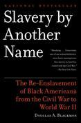 Slavery by Another Name: The Re-Enslavement of Black Americans from the Civil War to World War II